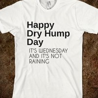 Supermarket: Happy Dry Hump Day T-Shirt from Glamfoxx Shirts