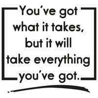 You've Got What it Takes, But It Will Take Everything You've Got Quote Motivational Wall Decal. #OS_AA1503