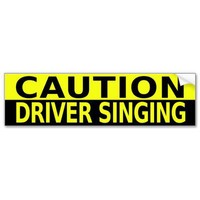 CAUTION DRIVER SINGING BUMPER STICKERS from Zazzle.com