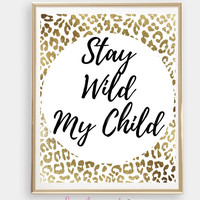 Stay Wild My Child Print Gift Gold Foil Printable Home Decor Wall Print Girls Room Nursery Art Digital Download Photo Leopard Print