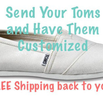 Custom Toms Send Your Shoes to Be Customized Hand Painted