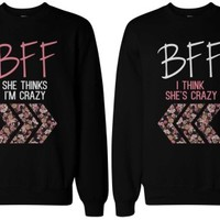 My BFF Thinks I'm Crazy - Best Friends Sweatshirts