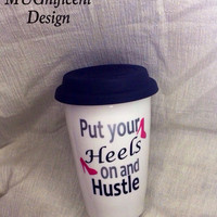 Put your Heels on, and Hustle       15oz ceramic travel mug