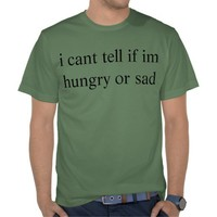 hungry or sad tshirts from Zazzle.com