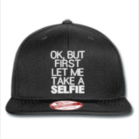 OK BUT LET ME TAKE SELFIE FIRST embroidery hat  - New Era Flat Bill Snapback Cap