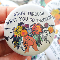 "Self Care Pin: Grow Through What You Go Through, Large 2.25"" Feminist Pin"