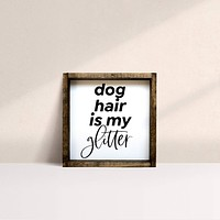 Dog Hair Is My Glitter | Wood Sign