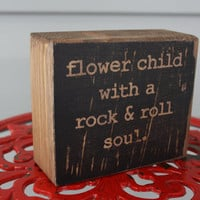 "Hippie decor, Flower child, Wooden decor Block, rustic, distressed, customize, stained, quote ""Flower child with a rock & roll soul""."