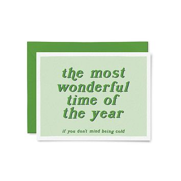 Most Wonderful Time of the Year (If You Don't Mind Being Cold) Greeting Card