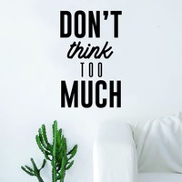 Don't Think Too Much Quote Decal Sticker Wall Vinyl Art Home Decor Decoration Teen Inspire Inspirational Motivational Living Room Bedroom