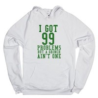 I Got 99 Problems But A Grinch Ain't One-Unisex White Hoodie