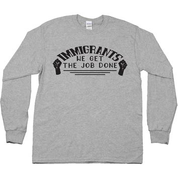 Immigrants We Get the Job Done -- Women's Long-Sleeve
