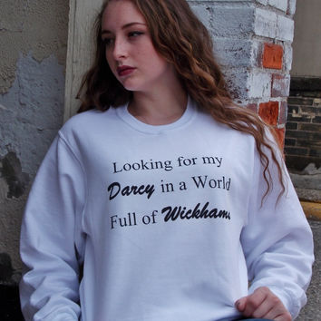 Pride and Prejudice Looking For My Darcy In A World Full Of Wickhams Sweatshirt. Jane Austen Literary Sweatshirt.