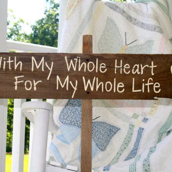 """Wedding Sign - Rustic, Wooden, Reclaimed Lumber - """"With My Whole Heart For My Whole Life"""""""