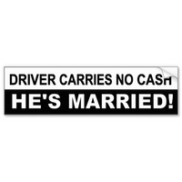 Driver Carries No Cash, He's Married! funny decal Car Bumper Sticker