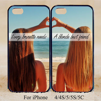 every brunette need a blonde Best Friend,Phone Case,iPhone 5s/ 5c / 5 /4S/4 ,Samsung Galaxy S3/S4/S5/S3 mini/S4 mini/S4 active/Note 2/Note 3