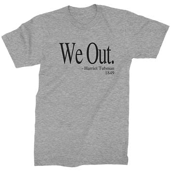 We Out (Black Print) Harriet Tubman Funny Quote  Mens T-shirt