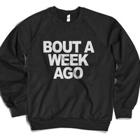 Bout a week ago Sweatshirt