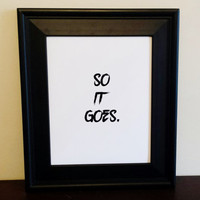 So It Goes Typography Print. Minimalist Art Print. Home Decor