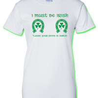 I Must be Irish Your penis is dublin saint st Patrick's Paddy's ireland scottish adult T-Shirt Tee Shirt Mens Ladies Womens mad labs ML-299g