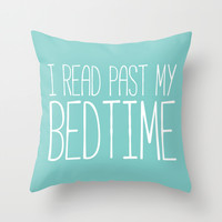 I read past my bedtime. Throw Pillow by Bookwormboutique