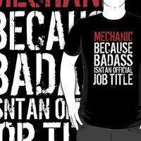 'Mechanic Because Badass Isn't an Official Job Title' Tshirt
