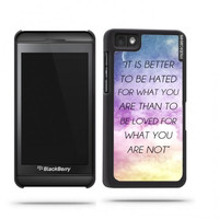 Quote - It Is Better To Be Hated For What You Are Galaxy Sky Blackberry Z10 Case - For Blackberry Z10