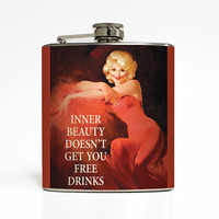 Women Alcohol Flask Inner Beauty Doesn't Get You Free Drinks Liquid Courage Ephemera BDay Gift Stainless Steel 6 oz Liquor Hip Flask LC-1440