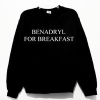 Benadryl For Breakfast Unisex Sweatshirt