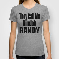 They Call Me RimJob Randy T-shirt by Raunchy Ass Tees