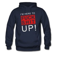 I'm here to f*** shit up! Men's Hoodie