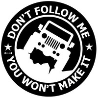 "Jeep Vinyl Decal Car Sticker ""Dont Follow Me You Wont Make It"", 5.8 Inches Diameter with Whire Graphics for Rear Glass Window (White)"