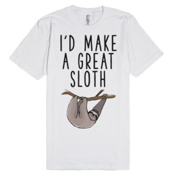 I'd Make A Great Sloth-Unisex White T-Shirt