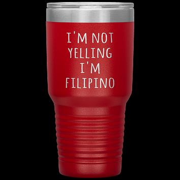 Philippines Tumbler I'm Not Yelling I'm Filipino Funny Gift Travel Coffee Cup 30oz BPA Free
