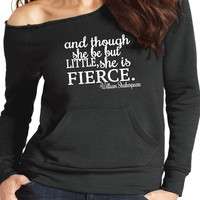 Raw Edge Eco Fleece. And Though She Be But Little She Is Fierce Off Shoulder Shirt. Running Sweatshirt. Fuzzy Off Shoulder Shirt
