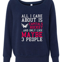 All I Care About Capitals Hockey Maybe 3 People Playoff Hockey Ladies Wideneck Sweatshirt Washington Fan Pullover