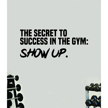 The Secret to Success Show Up Wall Decal Home Decor Bedroom Room Vinyl Sticker Art Teen Work Out Quote Gym Girls Train Fitness Lift Strong Inspirational Motivational Health
