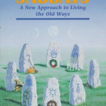 The Sabbats: A Witch's Approach to Living the Old Ways (Llewellyn's World Religion and Magick)