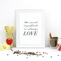 "Love Print, ""The secret ingredient is always Love"", Typography Poster, Love Wall Decor, Love Wall Art, Bedroom Print, Love Quote Prints,"