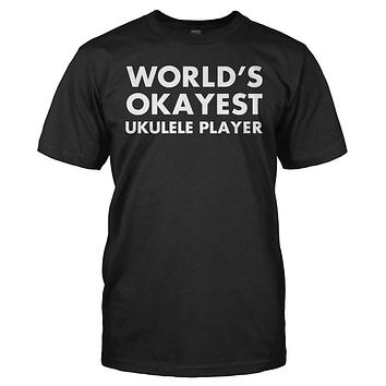 World's Okayest Ukulele Player - T Shirt