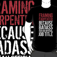 'Framing Carpenter Because Badass Isn't an Official Job Title' Tshirt