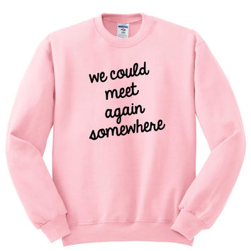 "Harry Styles ""Sign of the Times - We could meet again somewhere"" 2 Crewneck Sweatshirt"