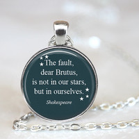 The fault dear Brutus is not in our stars, William Shakespeare, Quote Pendant, Shakespeare Quote, Inspirational Quote, Quote Jewelry