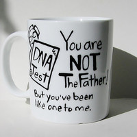 You Are Not The Father...Funny Father's Day Mug, Humorous Gift for Dad