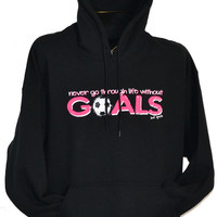 Never Go Through Life Without Goals - Soccer Hoodie