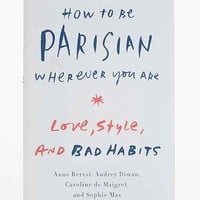 How To Be Parisian Wherever You Are By Anne Berest, Audrey Diwan, Caroline De Maigret & Sophie Mas