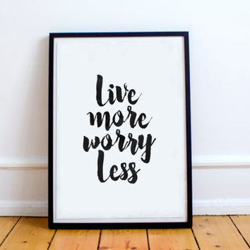 """PRINTABLE art""""live more worry less""""modern wall decor,instant,black white,dorm room decor,inspirational poster,positive vibes,be positive"""