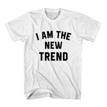 T-Shirt I Am The New Trend