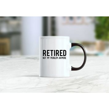 Retired not my problem anymore coffee mug