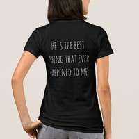He's the best thing that ever happened to me! T-Shirt